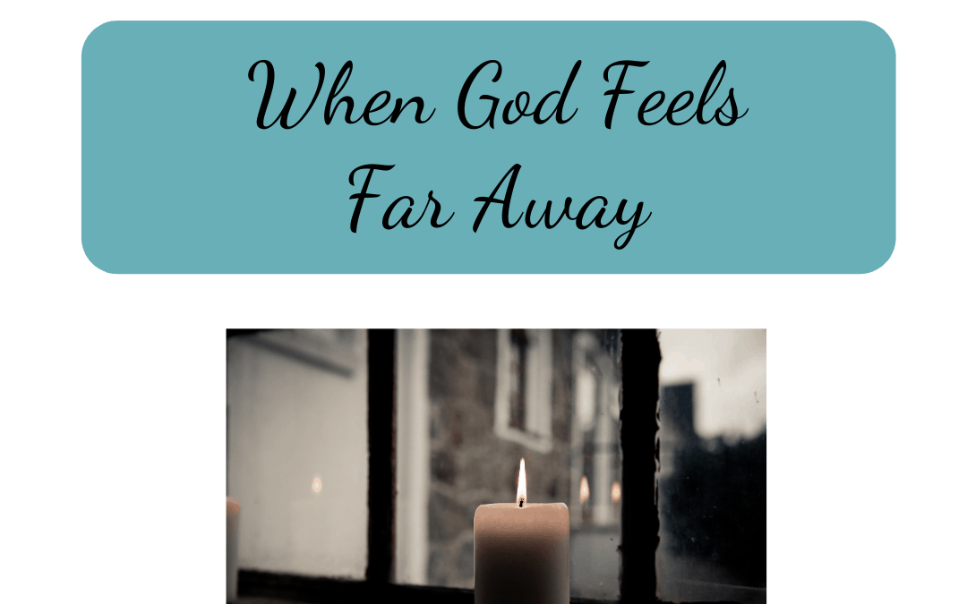 When God Feels Far Away