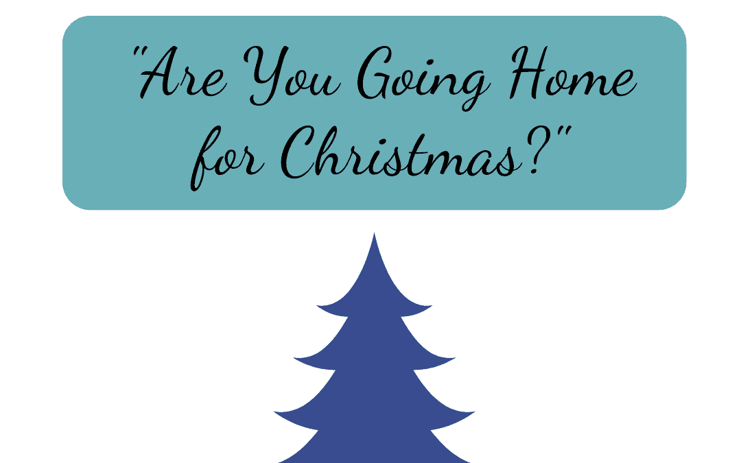 """Are You Going Home For Christmas?"""