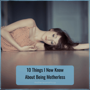 10 things I now know about being motherless
